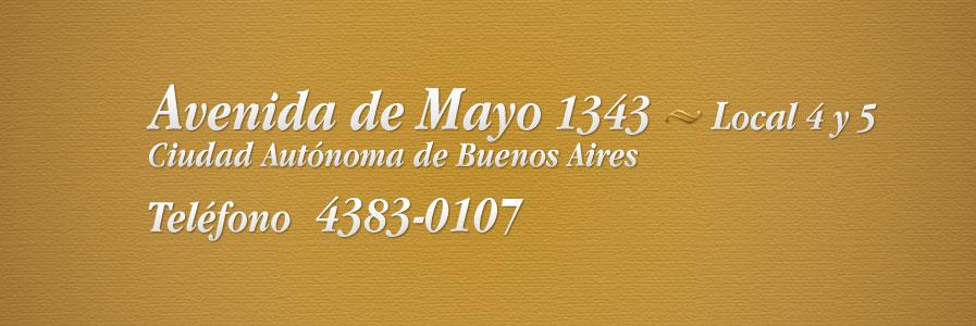 Dirección y teléfono: Avenida de Mayo 1343, Locales 4 y 5, Ciudad Autónoma de Buenos Aires, Teléfono 4383-0107